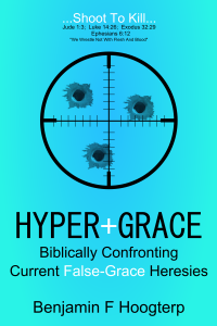 Hyper+Grace: Biblically Confronting Current False-Grace Heresies